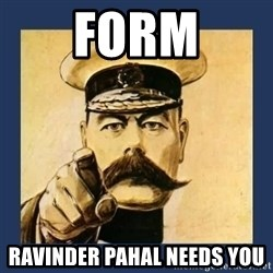 your country needs you - Form RAvinder Pahal needs you