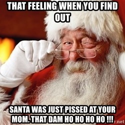 Capitalist Santa - That feeling when you find out Santa was just pissed at your mom. That dam HO HO HO HO !!!