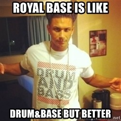 Drum And Bass Guy - Royal base is like Drum&Base but better