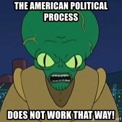 Morbo - The American Political  Process DOES NOT WORK THAT WAY!