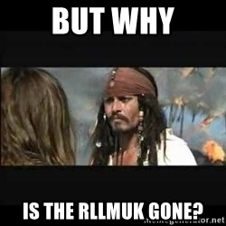 But why is the rum gone - But why is the rllmuk gone?