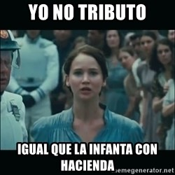 I volunteer as tribute Katniss - Yo no tributo igual que la infanta con hacienda