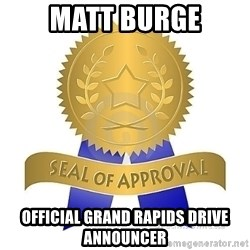 official seal of approval - Matt Burge Official Grand Rapids Drive Announcer