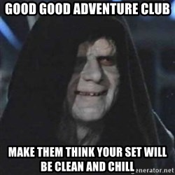 Sith Lord - GOOD GOOD ADVENTURE CLUB MAKE THEM THINK YOUR SET WILL BE CLEAN AND CHILL