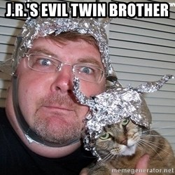 conspiracy nut - J.R.'s Evil Twin Brother