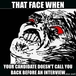 oh crap - That face when Your candidate doesn't call you back before an interview