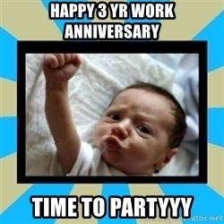 Stay Strong Baby - Happy 3 yr work anniversary time to partyyy