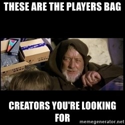 JEDI MINDTRICK - these are the players bag creators you're looking for