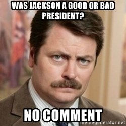 history ron swanson - Was Jackson a good or bad president? No Comment
