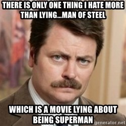 history ron swanson - There is only one thing i hate more than lying...Man of Steel Which is a movie lying about being Superman