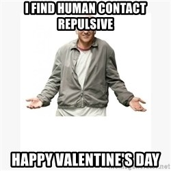Larry David - I FIND HUMAN CONTACT REPULSIVE HAPPY VALENTINE'S DAY