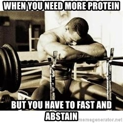 Sad Bodybuilder - When you need more protein but you have to fast and abstain