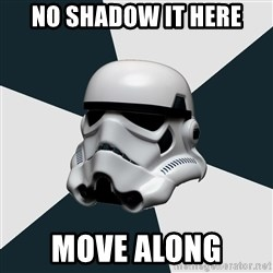 stormtrooper - NO SHADOW IT HERE MOVE ALONG