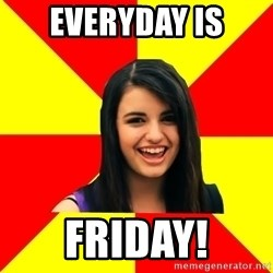Rebecca Black Meme - everyday is FRIDAY!