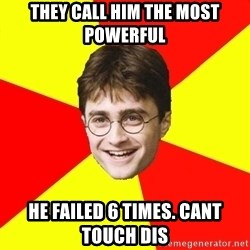 cheeky harry potter - They call him the most powerful he failed 6 times. cant touch dis