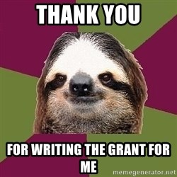 Just-Lazy-Sloth - thank you for writing the grant for me
