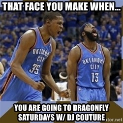 Durant & James Harden - that face you make when... you are going to dragonfly saturdays w/ dj couture