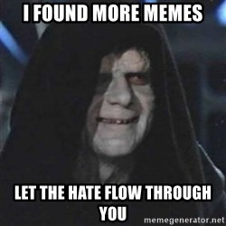 Sith Lord - I FOUND MORE MEMES LET THE HATE FLOW THROUGH YOU
