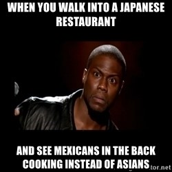 Kevin Hart Grandpa - WHEN YOU WALK INTO A JAPANESE RESTAURANT  AND SEE MEXICANS IN THE BACK COOKING INSTEAD OF ASIANS
