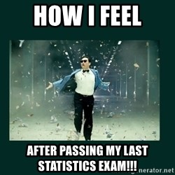 Gangnam style psy - How I feel AFTER PASSING MY LAST STATISTICS exam!!!