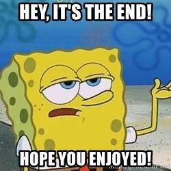 I'll have you know Spongebob - Hey, It's the end! Hope You Enjoyed!