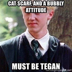 Draco Malfoy - Cat scarf, and a bubbly attitude Must be Tegan