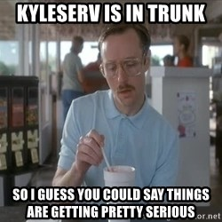 so i guess you could say things are getting pretty serious - kyleserv is in trunk so i guess you could say things are getting pretty serious