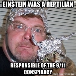 conspiracy nut - Einstein was a reptilian Responsible of the 9/11 conspiracy