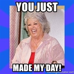Paula Deen - YOU JUST MADE MY DAY!