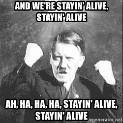 Disco Hitler - And we're stayin' alive, stayin' alive Ah, ha, ha, ha, stayin' alive, stayin' alive