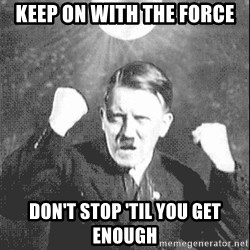 Disco Hitler - Keep on with the force Don't stop 'til you get enough