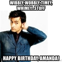 Doctor Who - wibbly, wobbly, timey, whimey...stuff Happy birthday, amanda!