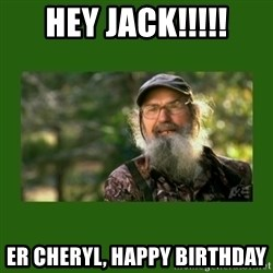Si Robertson - HEY Jack!!!!! er Cheryl, Happy Birthday