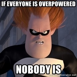 Syndrome Incredibles  - IF EVERYONE IS OVERPOWERED NOBODY IS