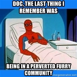 spiderman sick - doc, the last thing i remember was  being in a perverted Furry community
