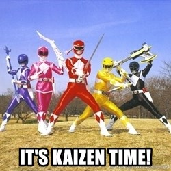 Power Ranger meme -  It's Kaizen Time!
