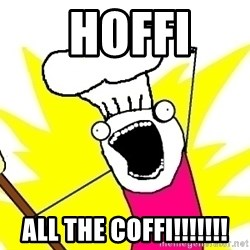 BAKE ALL OF THE THINGS! -  hoffi  all the coffi!!!!!!!