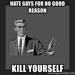 kill yourself guy blank - hate gays for no good reason kill yourself