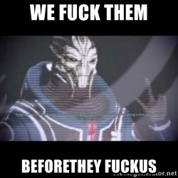 Ah, Yes, Reapers - we fuck them beforethey fuckus