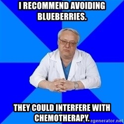 doctor_atypical - I recommend avoiding blueberries. They could interfere with chemotherapy.