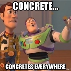 ToyStorys - Concrete... Concretes Everywhere
