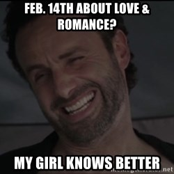 RICK THE WALKING DEAD - Feb. 14th about Love & romance? My girl knows better