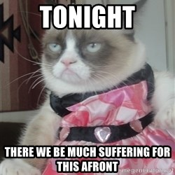 Valentines Day Tard - Tonight there we be much suffering for this afront