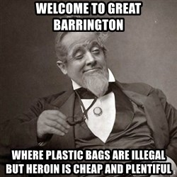 1889 [10] guy - Welcome to Great Barrington Where Plastic bags are illegal but Heroin is cheap and plentiful
