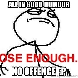 Close enough guy - All in good Humour No offence  :p