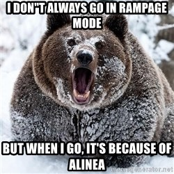 "Clean Cocaine Bear - I DON""T ALWAYS GO IN RAMPAGE MODE BUT WHEN I GO, IT'S BECAUSE OF ALINEA"