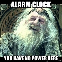 You Have No Power Here Guy - alarm clock you have no power here
