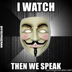Anonymous memes - I watch then we speak
