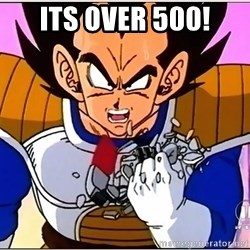 Over 9000 - ITS OVER 500!