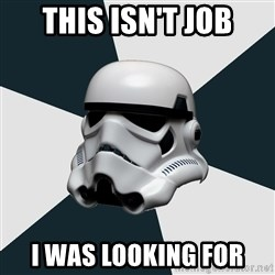 stormtrooper - This isn't job i was looking for